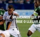 MLS: Mexicanos que pudieran moverse