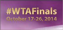 WTA Finals October 17-26, 2014