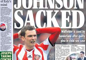 <strong>EXPRESS | England | JOHNSON SACKED | </strong>Midfielder is axed by Sunderland after guilty plea in child sex case