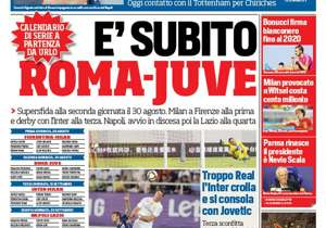 <strong>CORRIERE DELLO SPORT | ITALY </strong>| <strong>AND NOW ROMA-JUVE | A super challenge on the second Serie A matchday on August 30; Milan-Fiorentina on the first and the Milan derby on the third</strong><br /><br />PLUS: <strong>Higuain to stay ...