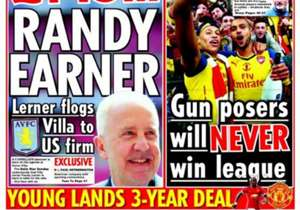 <strong>DAILY STAR | UK | RANDY EARNER | </strong>Lerner flogs Villa to US firm<br/><br/><strong>Plus: Gun posers will NEVER win league | Young lands 3-year deal</strong>