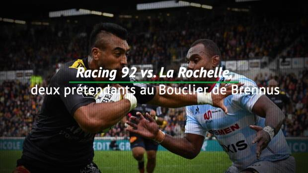 Top 14 - 17e j. : Racing 92 vs. La Rochelle, deux prétendants au Bouclier de Brennus