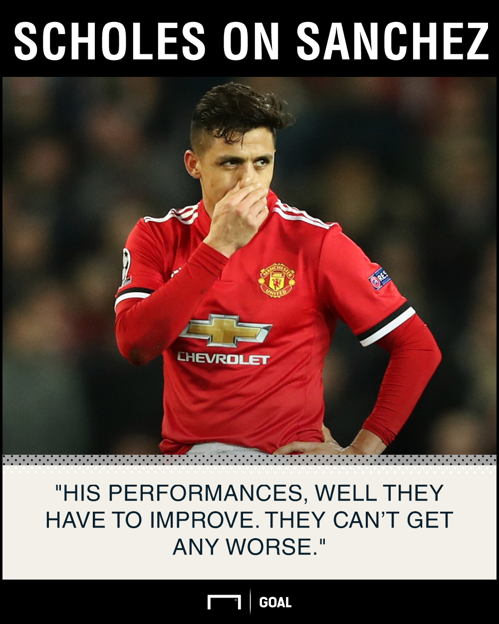 Alexis Sanchez can't get any worse Paul Scholes